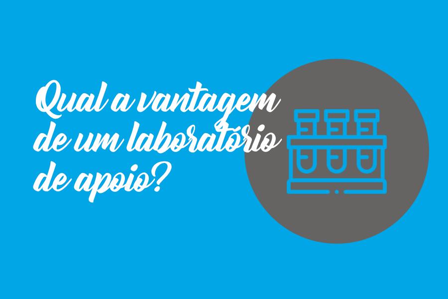 Qual a vantagem de um laboratório de apoio?